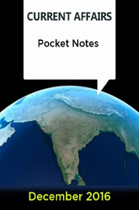 Current Affairs Pocket Notes - December 2016