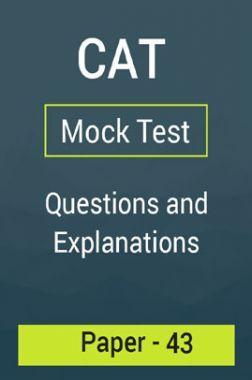 CAT Mock Test Paper - 43 Questions & Explanations