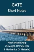 GATE Short Notes For Mechanical Engg. (Strength Of Materials & Mechanics Of Material)