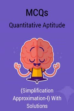 MCQs Quantitative Aptitude (Simplification Approximation-I) With Solutions