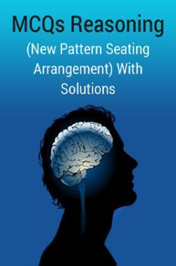 MCQs Reasoning (New Pattern Seating Arrangement) With Solutions