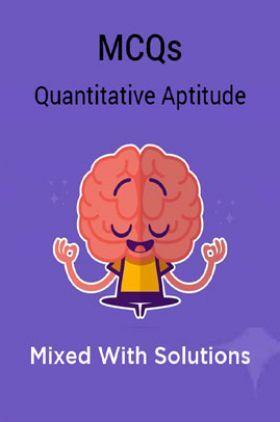 MCQs Mixed Quantitative Aptitude With Solutions
