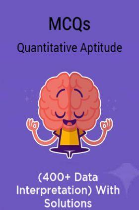 MCQs Quantitative Aptitude (400+ Data Interpretation) With Solutions