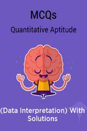 MCQs Quantitative Aptitude (Data Interpretation) With Solutions