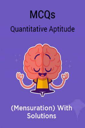 MCQs Quantitative Aptitude (Mensuration) With Solutions
