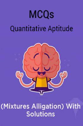 MCQs Quantitative Aptitude (Mixtures Alligation) With Solutions