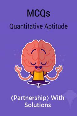 MCQs Quantitative Aptitude (Partnership) With Solutions