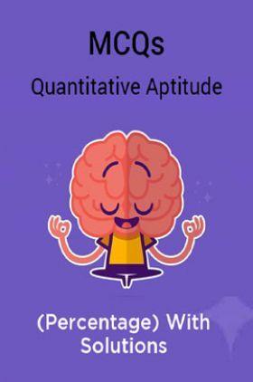 MCQs Quantitative Aptitude (Percentage) With Solutions
