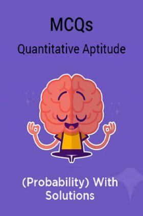 MCQs Quantitative Aptitude (Probability) With Solutions
