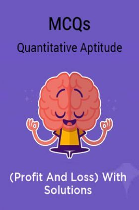 MCQs Quantitative Aptitude (Profit And Loss) With Solutions