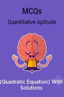 MCQs Quantitative Aptitude (Quadratic Equation) With Solutions