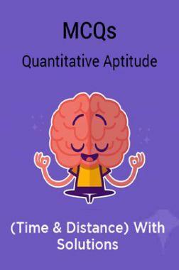 MCQs Quantitative Aptitude (Time & Distance) With Solutions