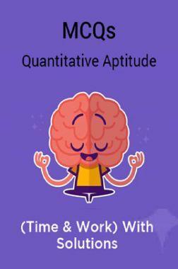 MCQs Quantitative Aptitude (Time & Work) With Solutions