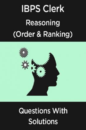 IBPS Clerk Reasoning (Order & Ranking) Questions With Solutions