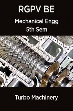 Turbo Machinery For RGPV BE 5th Sem Mechanical Engineering