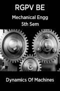 Dynamics Of Machines For RGPV BE 5th Sem Mechanical Engineering