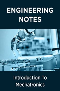 Introduction To Mechatronics Notes For Engineering