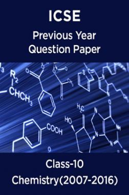 Download ICSE Previous Year Question Paper Chemistry (2007-2016) For  Class-10 by Panel Of Experts PDF Online
