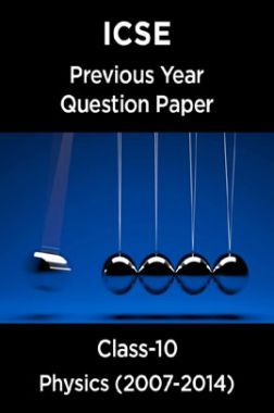 ICSE Previous Year Question Paper Physics (2007-2014) For Class-10