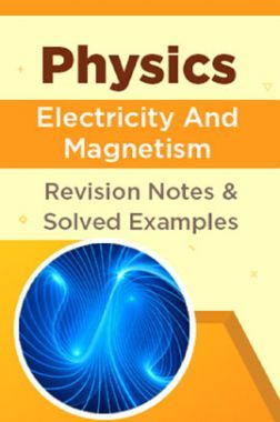 Physics - Electricity And Magnetism - Revision Notes & Solved Examples