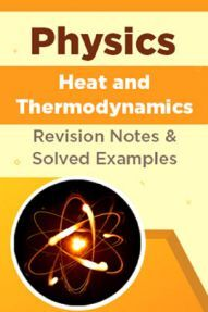 Physics - Heat And Thermodynamics - Revision Notes & Solved Examples