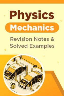 Physics - Mechanics - Revision Notes & Solved Examples