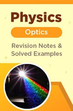 Physics - Optics - Revision Notes & Solved Examples