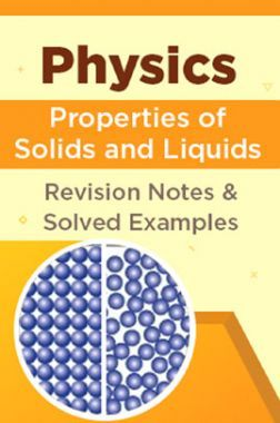 Physics - Properties of Solids And Liquids - Revision Notes & Solved Examples