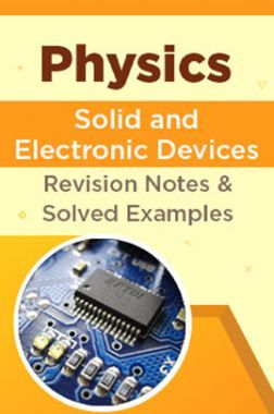 Physics - Solid And Electronic Devices- Revision Notes & Solved Examples