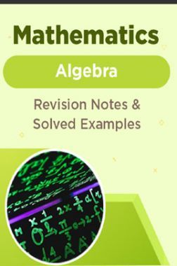 Mathematics - Algebra  - Revision Notes & Solved Examples