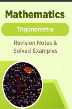 Mathematics - Trigonometry - Revision Notes & Solved Examples