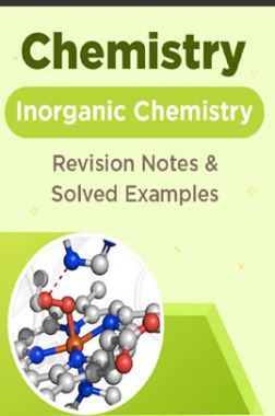 Chemistry - Inorganic Chemistry  - Revision Notes & Solved Examples