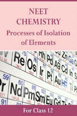 NEET Chemistry For Class 12 (Processes Of Isolation Of Elements)