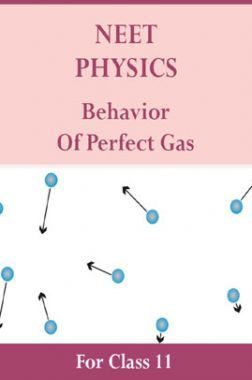 NEET Physics For Class 11 (Behavior Of Perfect Gas)