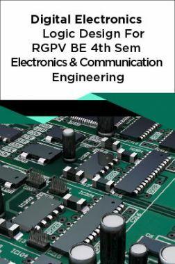 Digital Electronics Logic Design For RGPV BE 4th Sem Electronics & Communication Engineering
