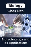 Biology-Biotechnology and its Applications Class 12th