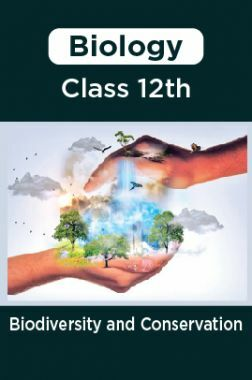 Biology-Biodiversity and Conservation Class 12th
