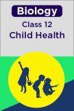 Biology-Child Health Class 12th