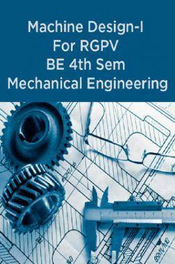 Machine Design-I For RGPV BE 4th Sem Mechanical Engineering