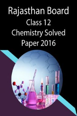 Rajasthan Board Class 12 Chemistry Solved Paper 2016