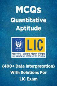 MCQs Quantitative Aptitude (400+ Data Interpretation) With Solutions For LIC Exam