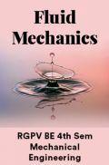 Fluid Mechanics For RGPV BE 4th Sem Mechanical Engineering