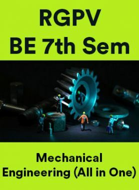 RGPV BE 7th Sem Mechanical Engineering (All in One)