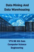Data Mining And Data Warehousing For VTU BE 6th Sem Computer Science Engineering