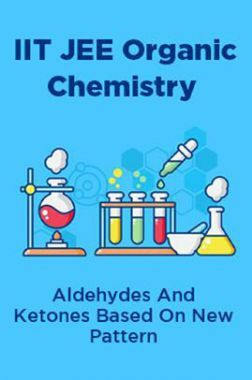 IIT JEE Organic Chemistry Aldehydes And Ketones Based On New Pattern