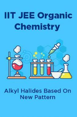 IIT JEE Organic Chemistry Alkyl Halides Based On New Pattern