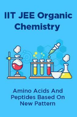 IIT JEE Organic Chemistry Amino Acids And Peptides Based On New Pattern