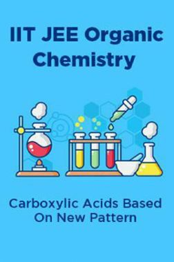 IIT JEE Organic Chemistry Carboxylic Acids Based On New Pattern
