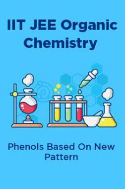 IIT JEE Organic Chemistry Phenols Based On New Pattern