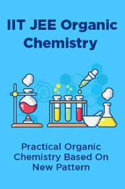 IIT JEE Organic Chemistry Practical Organic Chemistry Based On New Pattern